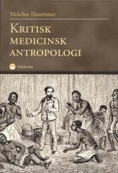 Kritisk medicinsk antropologi (omslag, framsida)